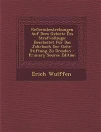 Reformbestrebungen Auf Dem Gebiete Des Strafvollzugs: Bearbeitet Für Das Jahrbuch Der Gehe-Stiftung Zu Dresden