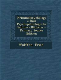 Kriminalpsychologie Und Psychopathologie in Schillers Raubern