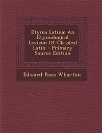 Etyma Latina: An Etymological Lexicon of Classical Latin - Primary Source Edition