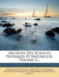 Archives Des Sciences Physiques Et Naturelles, Volume 2...