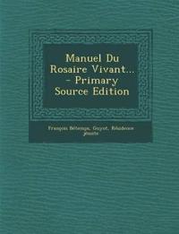 Manuel Du Rosaire Vivant... - Primary Source Edition