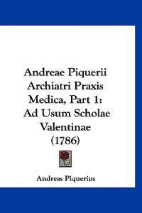 Andreae Piquerii Archiatri Praxis Medica