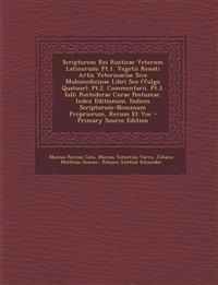 Scriptorem Rei Rusticae Veterum Latinorum: PT.1. Vegetii Renati Artis Veterinariae Sive Mulomedicinae Libri Sex (Vulgo Quatuor). PT.2. Commentarii. PT