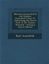 Missionswissenschaftliche Studien: Festschrift Zum 70. Geburtstag Des Herrn Prof. D. Dr. Gustav Warneck