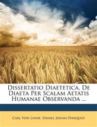 Dissertatio Diaetetica, de Diaeta Per Scalam Aetatis Humanae Observanda ...