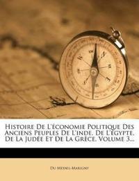 Histoire de L'Economie Politique Des Anciens Peuples de L'Inde, de L'Egypte, de La Judee Et de La Grece, Volume 3...