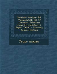 Samlede Vaerker: Bd. Vadmelsfolk [Ii] AF Gammel Jehannes Hans Bivelskistaarri. Esper Taekki - Primary Source Edition