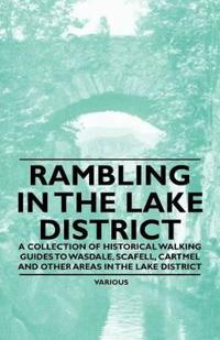 Rambling in the Lake District - A Collection of Historical Walking Guides to Wasdale, Scafell, Cartmel and Other Areas in the Lake District