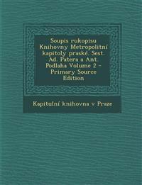 Soupis rukopisu Knihovny Metropolitní kapitoly praské. Sest. Ad. Patera a Ant. Podlaha Volume 2