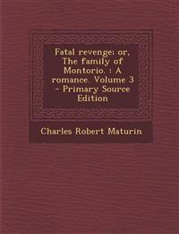 Fatal Revenge; Or, the Family of Montorio.: A Romance. Volume 3 - Primary Source Edition