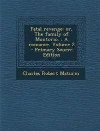 Fatal revenge; or, The family of Montorio. : A romance. Volume 2 - Primary Source Edition