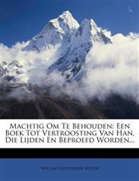 Machtig Om Te Behouden: Een Boek Tot Vertroosting Van Han, Die Lijden En Beproefd Worden...