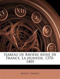 Isabeau de Bavière reine de France. La jeunesse, 1370-1405