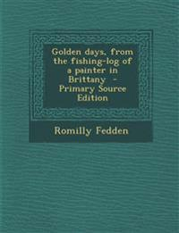 Golden Days, from the Fishing-Log of a Painter in Brittany - Primary Source Edition