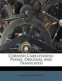 Cornish Carelessness: Poems, Original And Translated