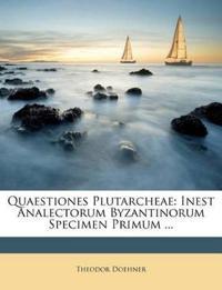 Quaestiones Plutarcheae: Inest Analectorum Byzantinorum Specimen Primum ...