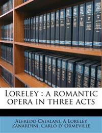 Loreley : a romantic opera in three acts