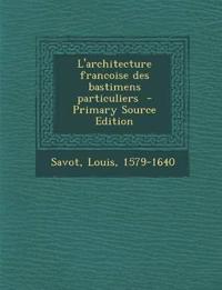 L'Architecture Francoise Des Bastimens Particuliers - Primary Source Edition