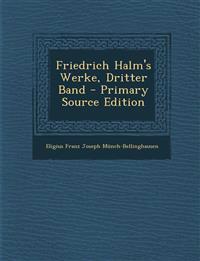Friedrich Halm's Werke, Dritter Band - Primary Source Edition