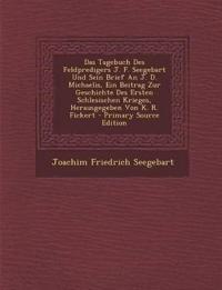 Das Tagebuch Des Feldpredigers J. F. Seegebart Und Sein Brief an J. D. Michaelis, Ein Beitrag Zur Geschichte Des Ersten Schlesischen Krieges, Herausge