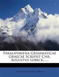 Paralipomena Grammaticae Graecae Scripsit Chr. Augustus Lobeck......