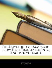 The Novellino of Masuccio: Now First Translated Into English, Volume 1