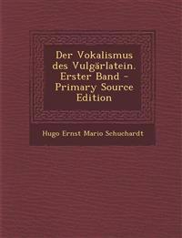 Der Vokalismus des Vulgärlatein. Erster Band - Primary Source Edition