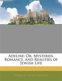 Adeline: Or, Mysteries, Romance, and Realities of Jewish Life