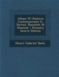 Allons-Y!: Histoire Contemporaine (1. Partie), Racontee Et Dessinee - Primary Source Edition