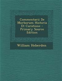 Commentarii de Morborum Historia Et Curatione