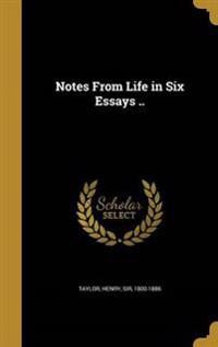 NOTES FROM LIFE IN 6 ESSAYS