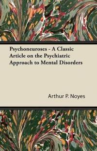 Psychoneuroses - A Classic Article on the Psychiatric Approach to Mental Disorders