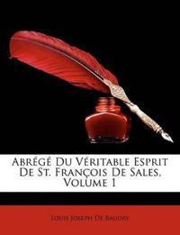 Abrg Du Vritable Esprit de St. Franois de Sales, Volume 1