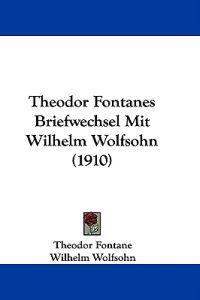 Theodor Fontanes Briefwechsel Mit Wilhelm Wolfsohn