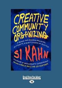 Creative Community Organizing: A Guide for Rabble-Rousers, Activists, and Quiet Lovers of Justice (Large Print 16pt)