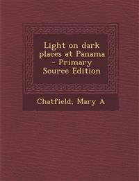 Light on dark places at Panama - Primary Source Edition