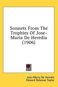 Sonnets From The Trophies Of Jose-Maria De Heredia