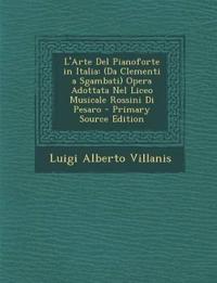 L'Arte del Pianoforte in Italia: (Da Clementi a Sgambati) Opera Adottata Nel Liceo Musicale Rossini Di Pesaro - Primary Source Edition