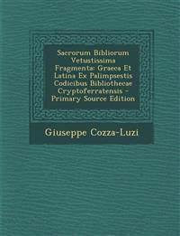 Sacrorum Bibliorum Vetustissima Fragmenta: Graeca Et Latina Ex Palimpsestis Codicibus Bibliothecae Cryptoferratensis - Primary Source Edition