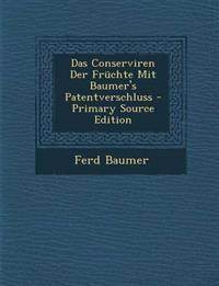 Das Conserviren Der Früchte Mit Baumer's Patentverschluss