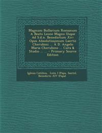 Magnum Bullarium Romanum A Beato Leone Magno Usque Ad S.d.n. Benedictum Xiv: Opus Absolutissimum Laertii Cherubini ... À D. Angelo Maria Cherubino ...