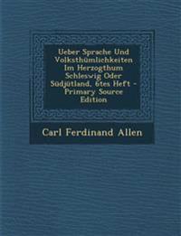 Ueber Sprache Und Volksthumlichkeiten Im Herzogthum Schleswig Oder Sudjutland, 6tes Heft - Primary Source Edition