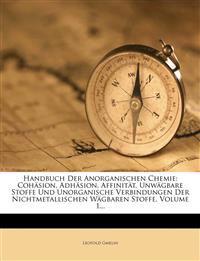 Handbuch Der Anorganischen Chemie: Cohäsion, Adhäsion, Affinität, Unwägbare Stoffe Und Unorganische Verbindungen Der Nichtmetallischen Wägbaren Stoffe