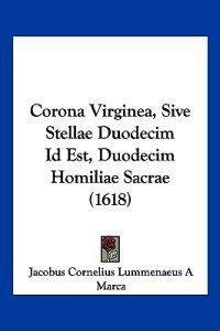 Corona Virginea, Sive Stellae Duodecim Id Est, Duodecim Homiliae Sacrae