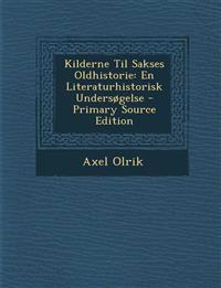 Kilderne Til Sakses Oldhistorie: En Literaturhistorisk Undersogelse - Primary Source Edition