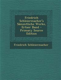 Friedrich Schleiermacher's Sammtliche Werke, Ertser Band - Primary Source Edition