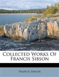 Collected Works Of Francis Sibson