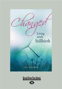 Changed: Living with Stillbirth (Large Print 16pt)