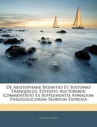 De Aristophane Byzantio Et Suetonio Tranquillo, Eustathi Auctoribus: Commentatio Ex Supplementis Annalium Philologicorum Seorsum Expressa