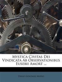 Mystica Civitas Dei Vindicata Ab Observationibus Eusebii Amort ...
